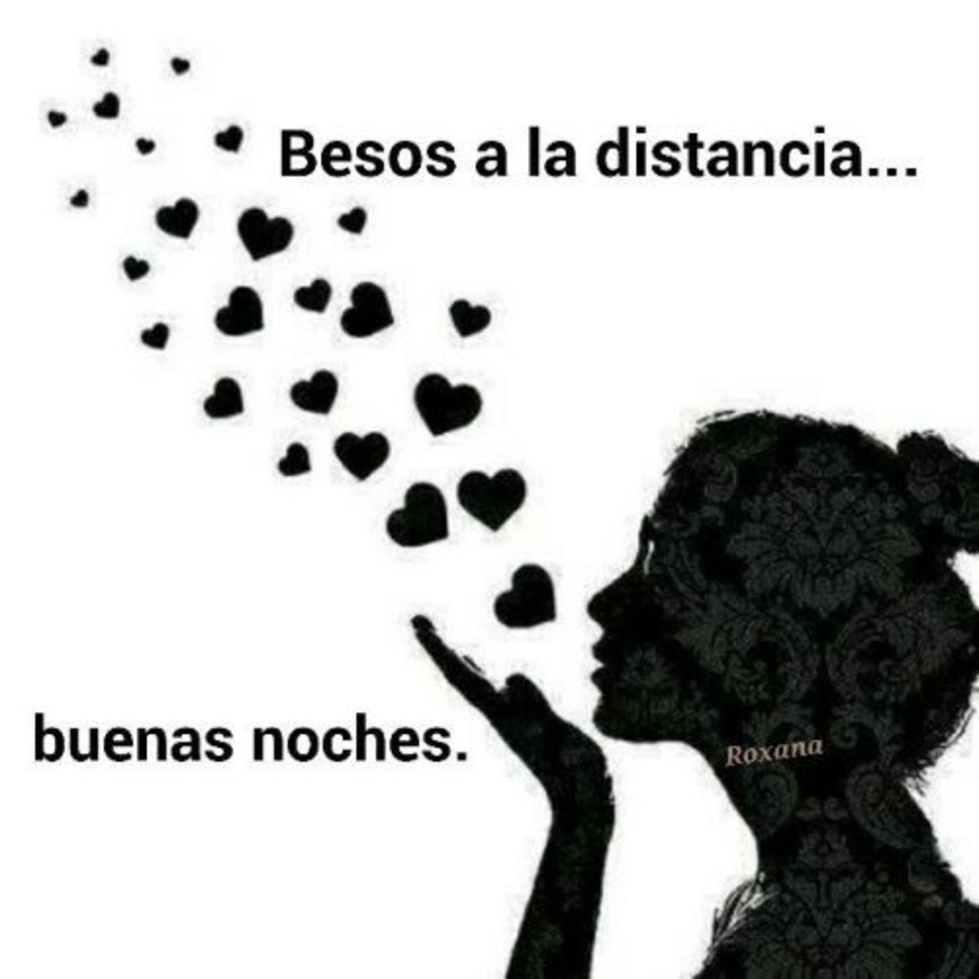 Besos a la distancia...Buenas noches...