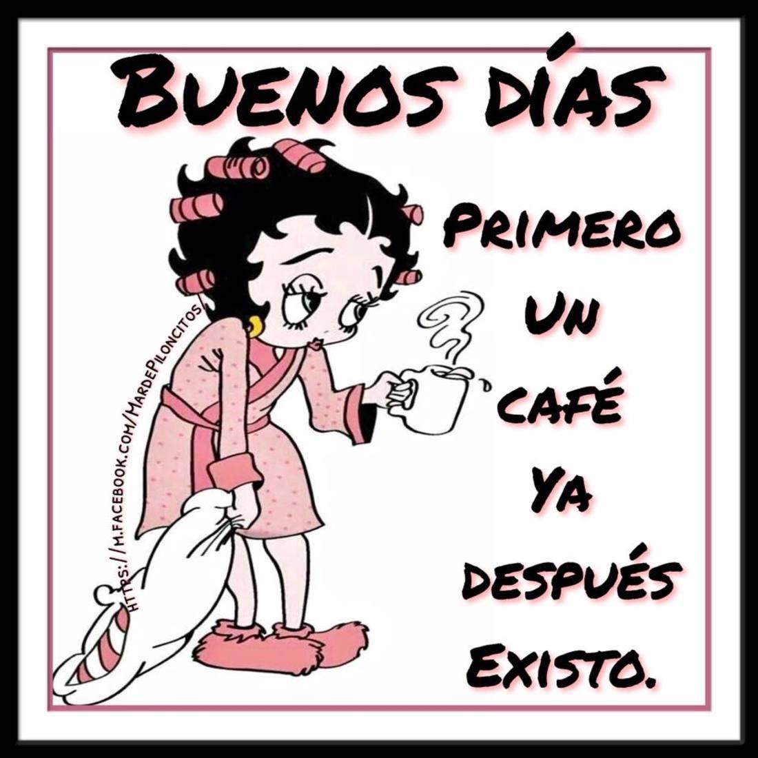 Buenos días, primero un café ya después existo.