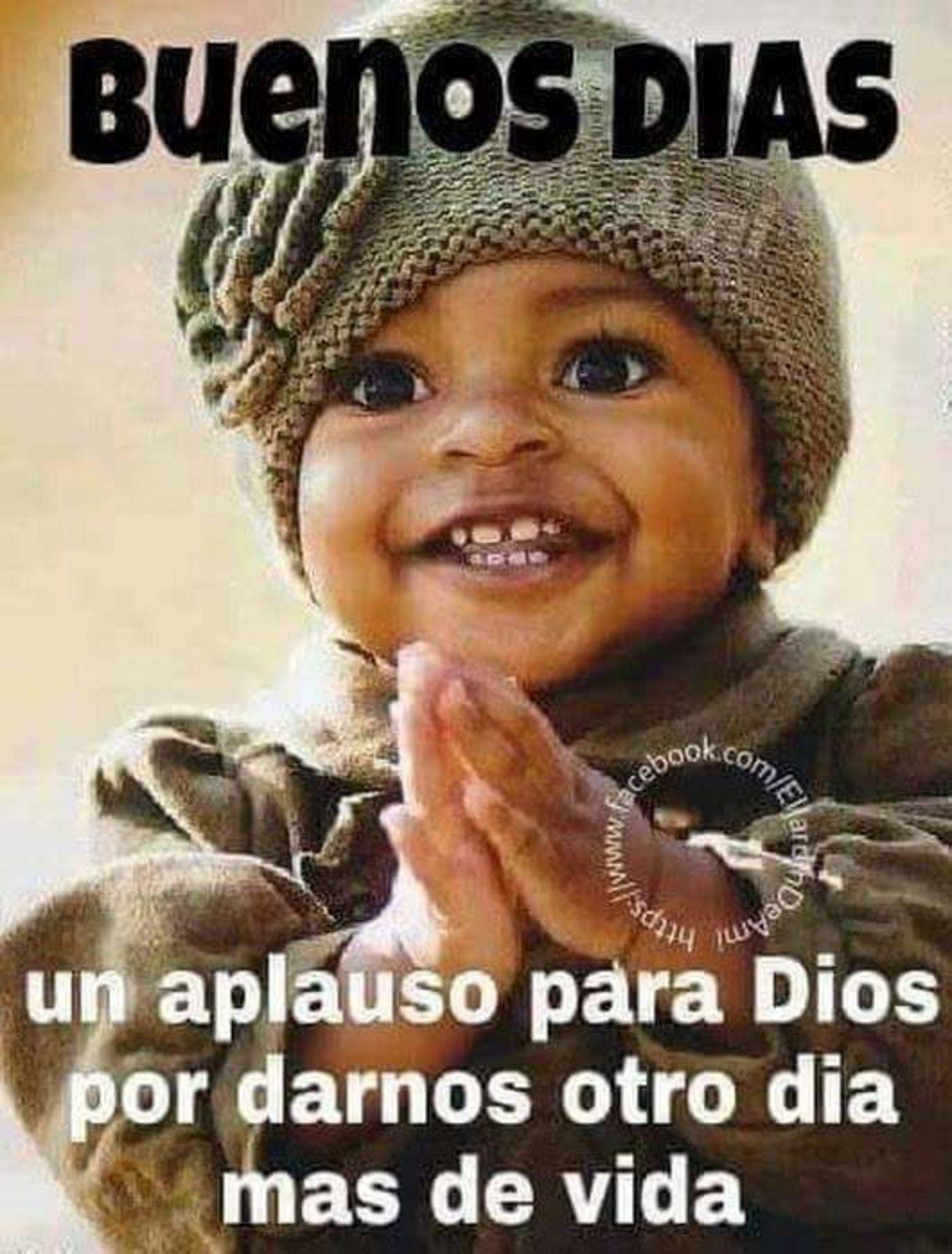 buenos días un aplauso para Dios por darnos otro día mas de vida