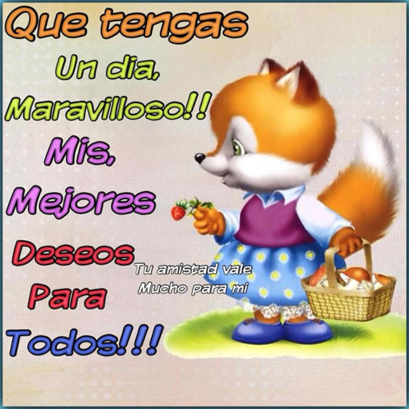 Que tengas un dia maravilloso. Mis mejores, deseo para todos!!!