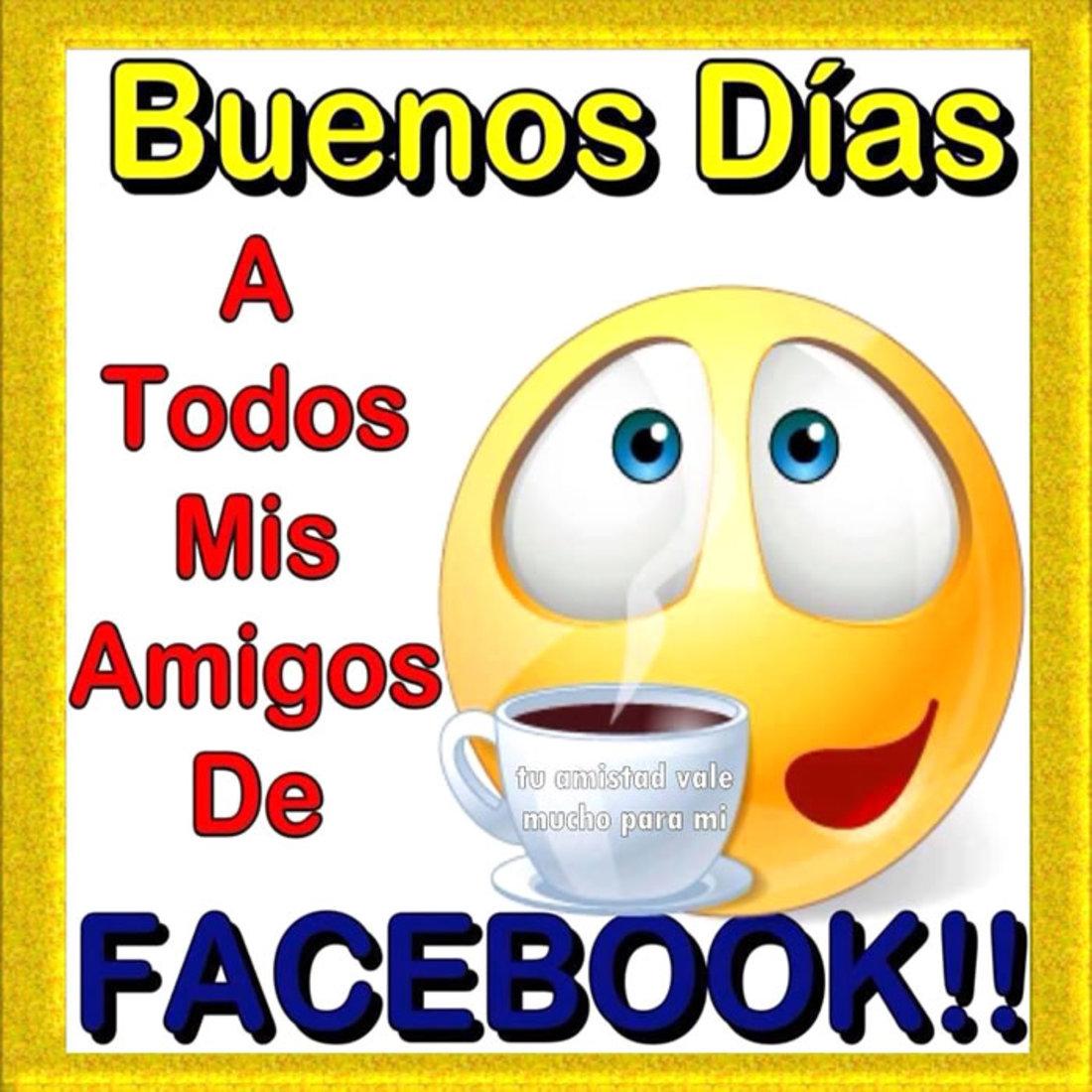 Buenos Días a todos mis amigos de Facebook!!