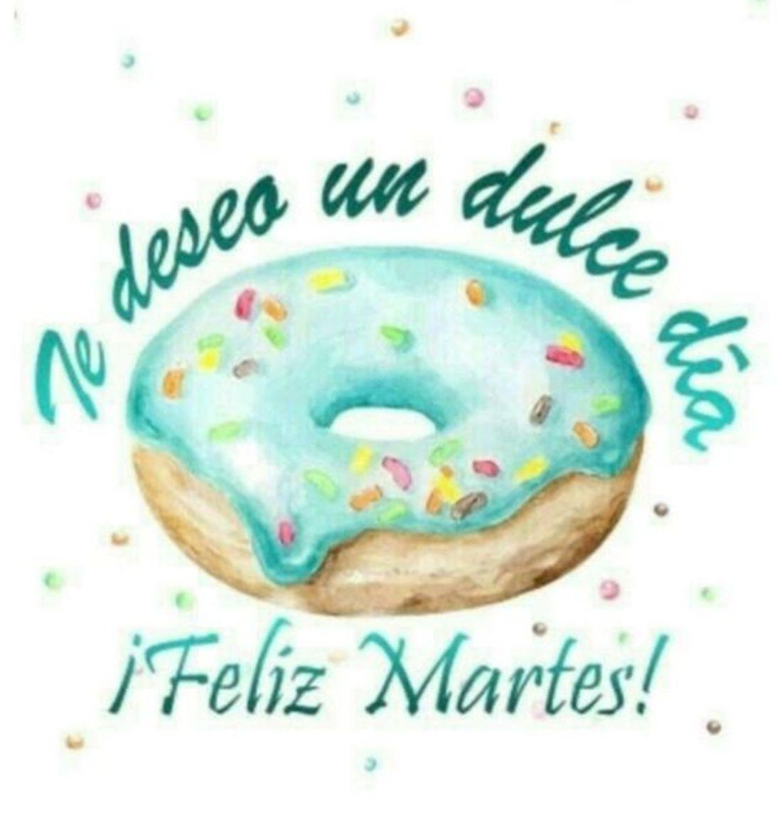 Te deseo un dulce día! Feliz martes