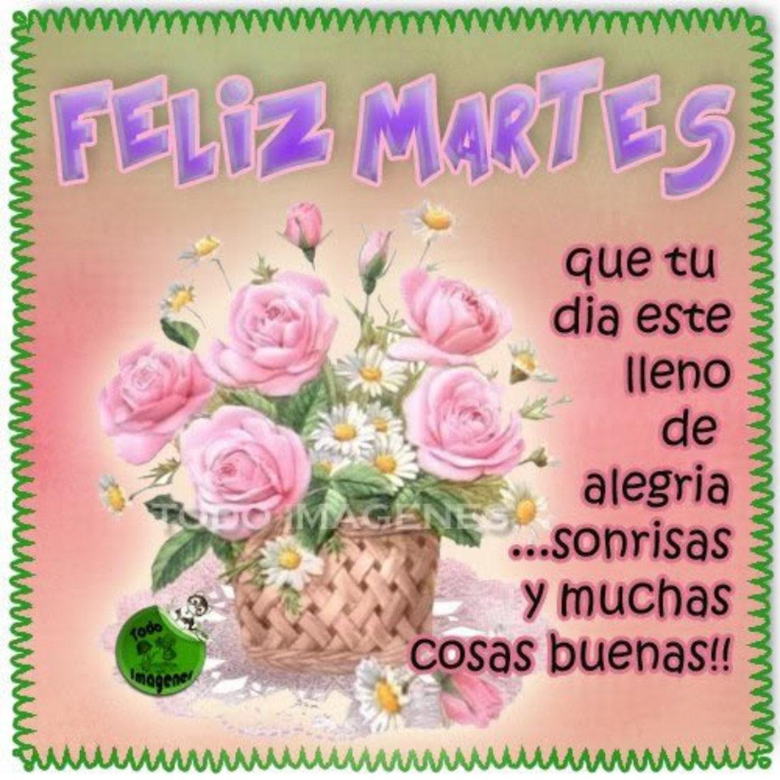 Feliz martes que tu día este lleno de alegria...sonrisas y muchas cosas buenas