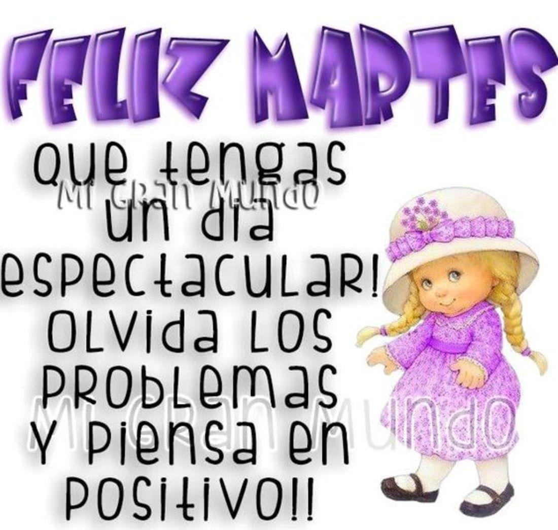 Feliz martes que tengas un día espectacular! olvida los problema y piensa en positivo