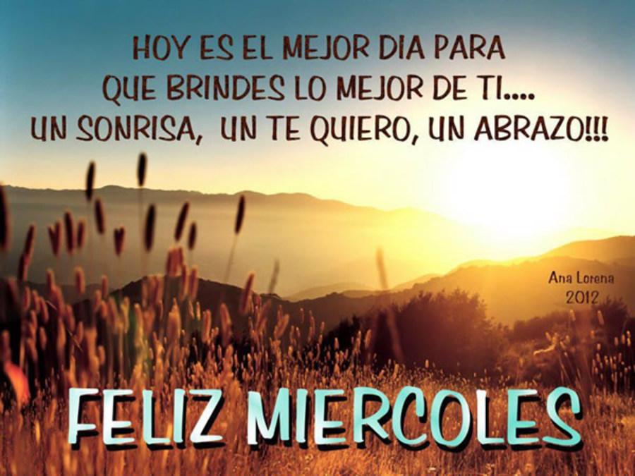 Hoy es el mejor dia para que brindes lo mejor de ti... sonrisa, un te quiero, un abrazo!!! Feliz miércoles