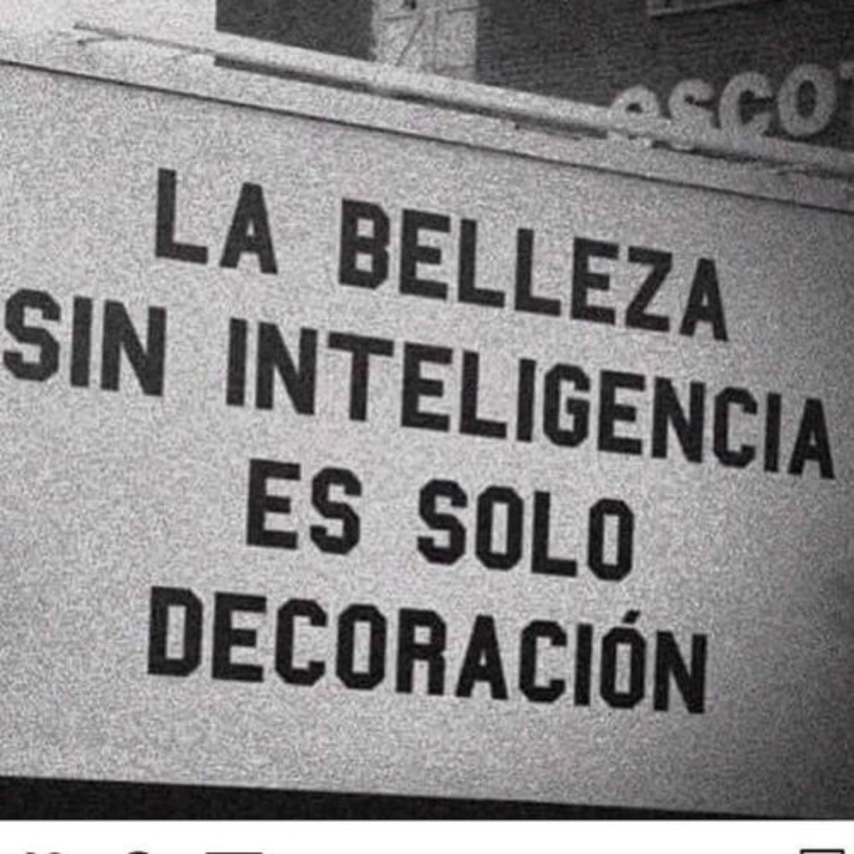 la belleza sin inteligencia es solo decoración