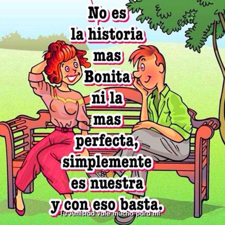 No es la historia  más bonita ni la más perfecta, simplemente es nuestra y con eso basta