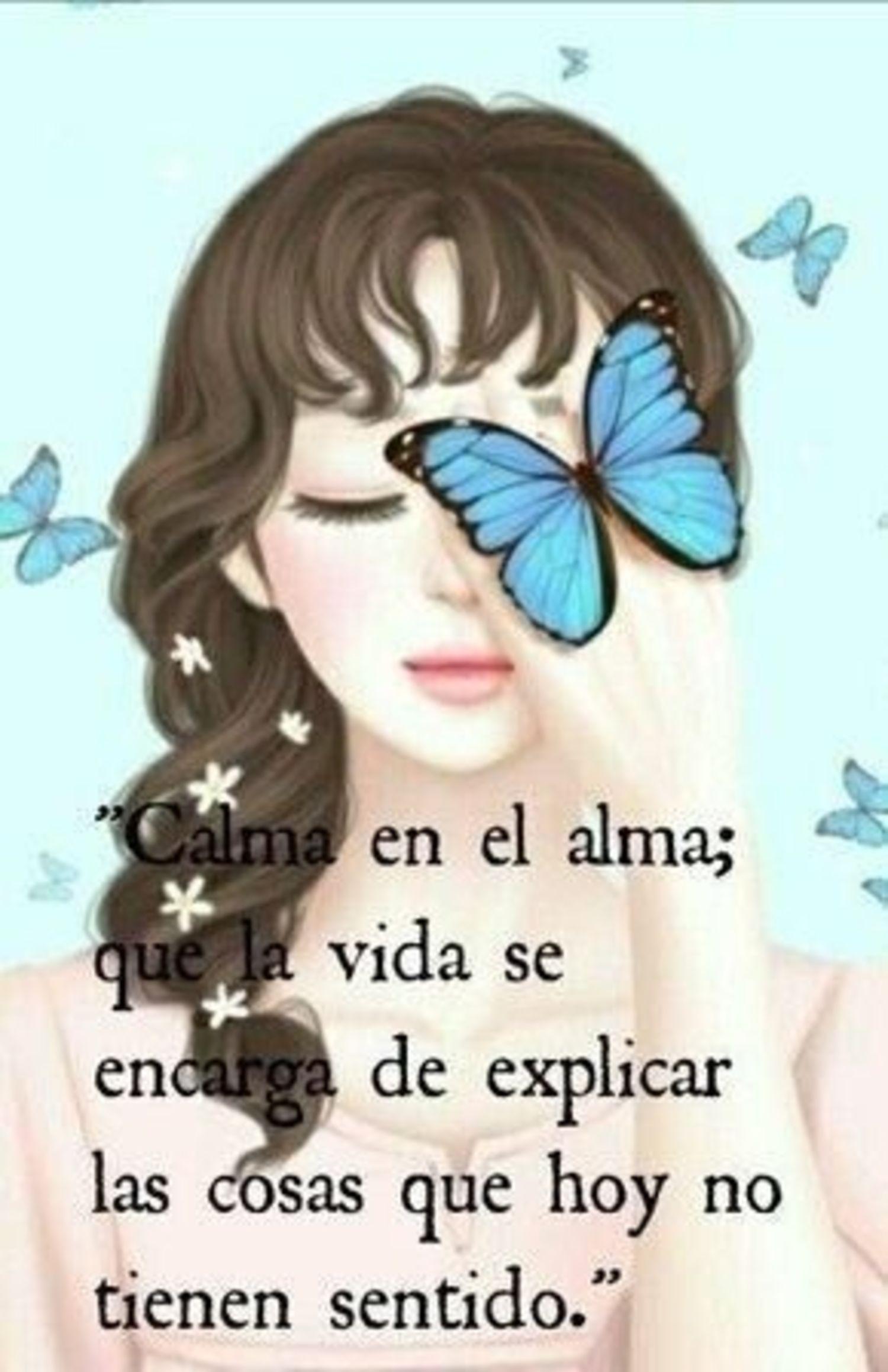 Calma en el alma, que la vida se encarga de explicar las cosas que hoy no tienen sentido
