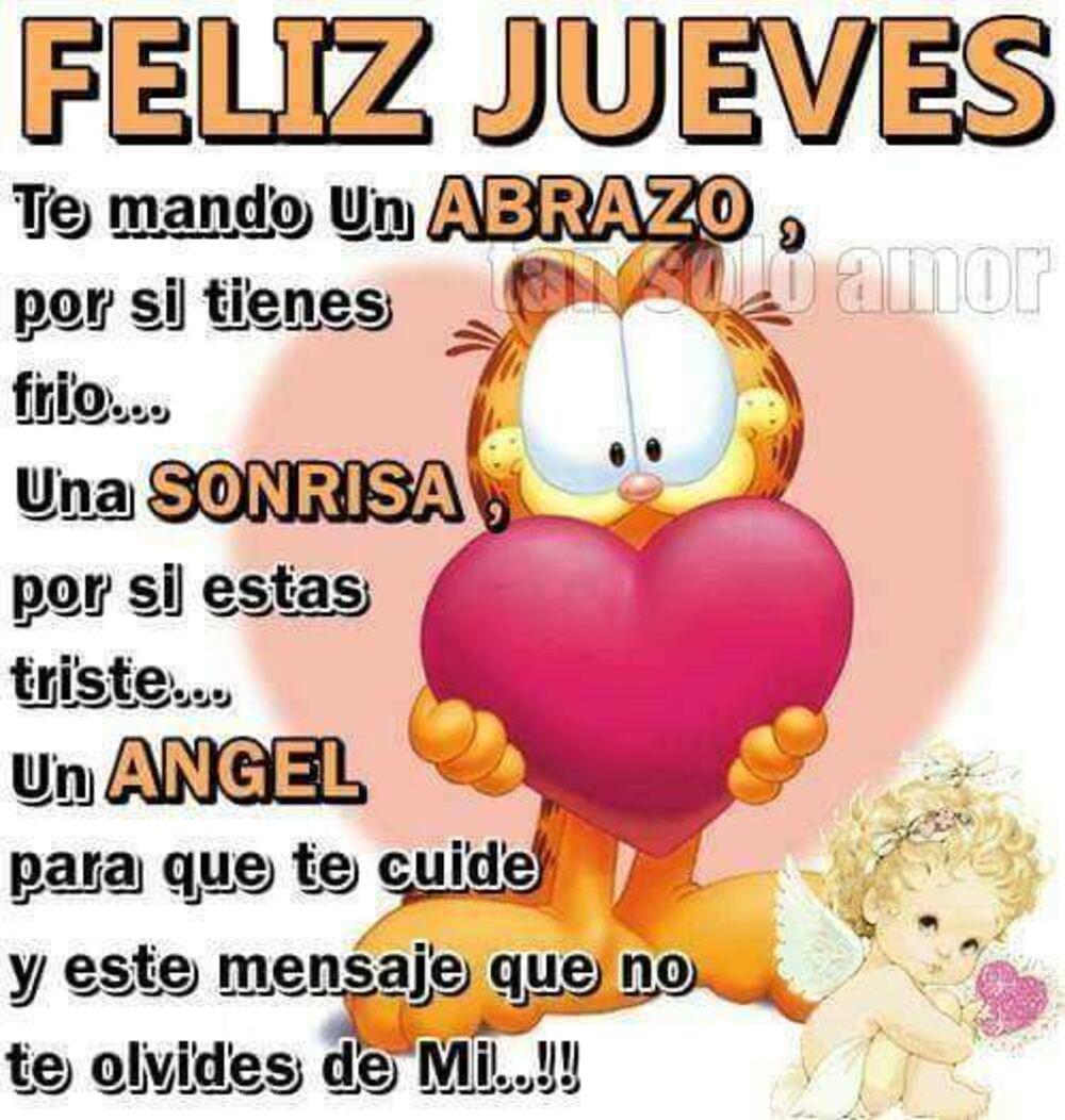 FELIZ JUEVES, Te mando un abrazo, por si tienes frio...una sonrisa por si tienes triste... un angel para que te cuide y este mensaje que no te olvides de mi ...!!