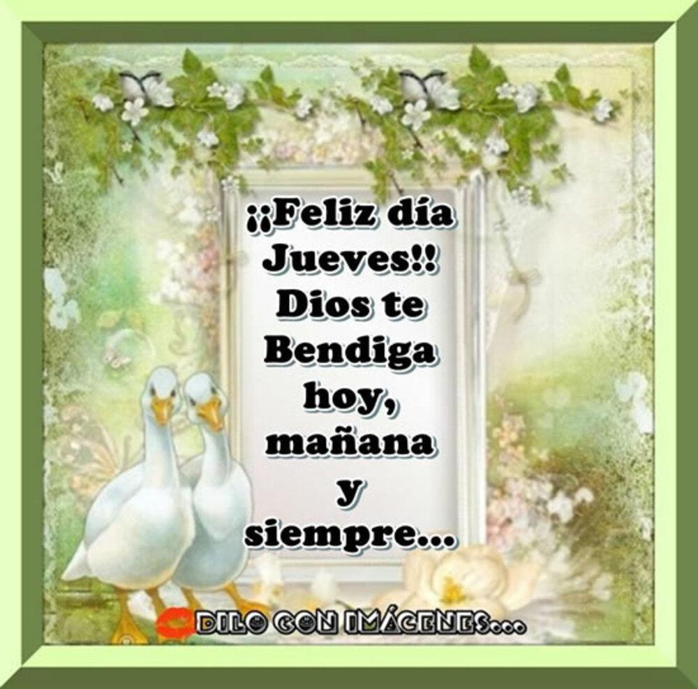 Feliz dia jueves!! Dios te bendiga hoy, mañana y siempre