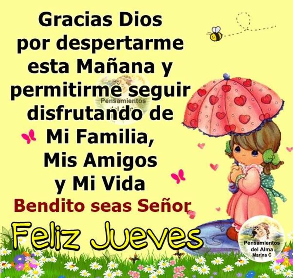 Gracias Dios por despertarme esta mañana y permitirme seguir disfrutando de mi familia, mis amigos y mi vida. Bendito seas Señor...Feliz Jueves