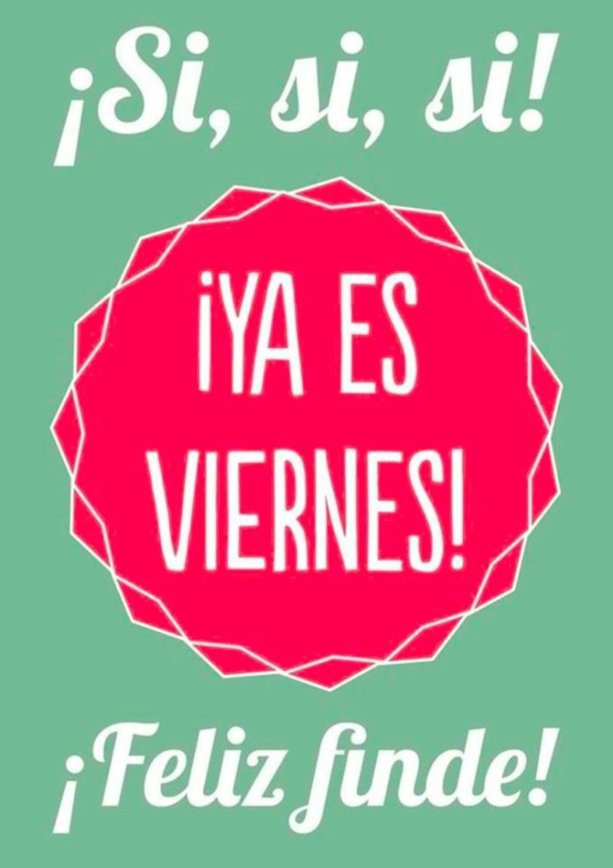 si, si, si! ya es viernes! feliz finde!!