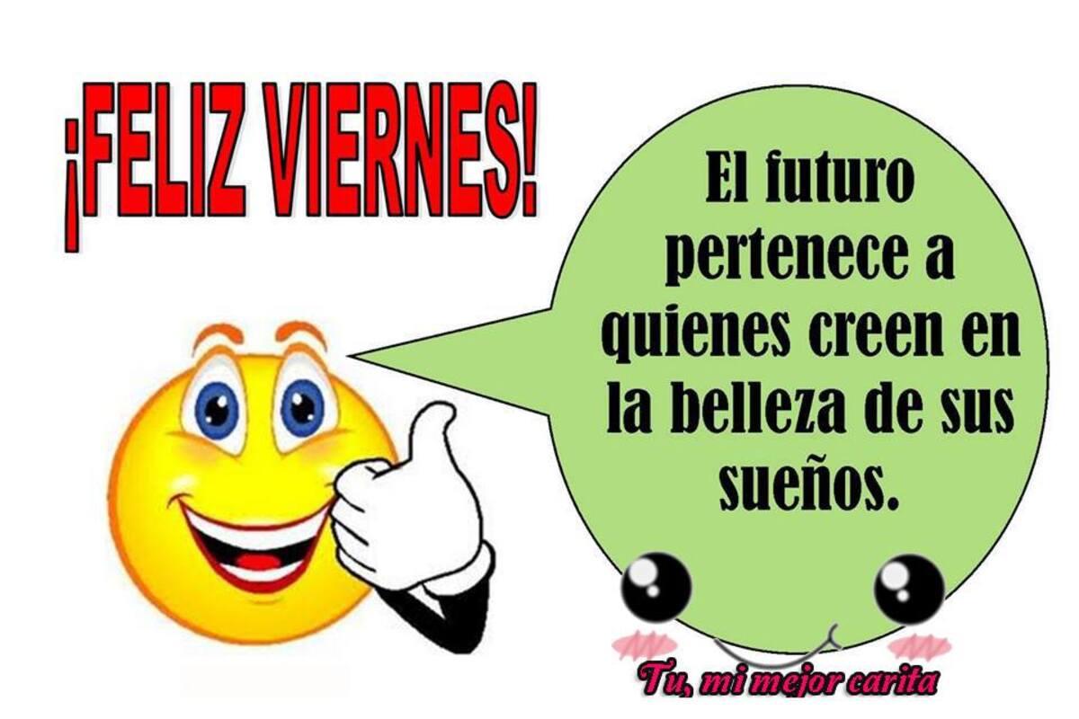 Feliz viernes ! El futuro pertenece a quienes creen en la belleza de sus sueños