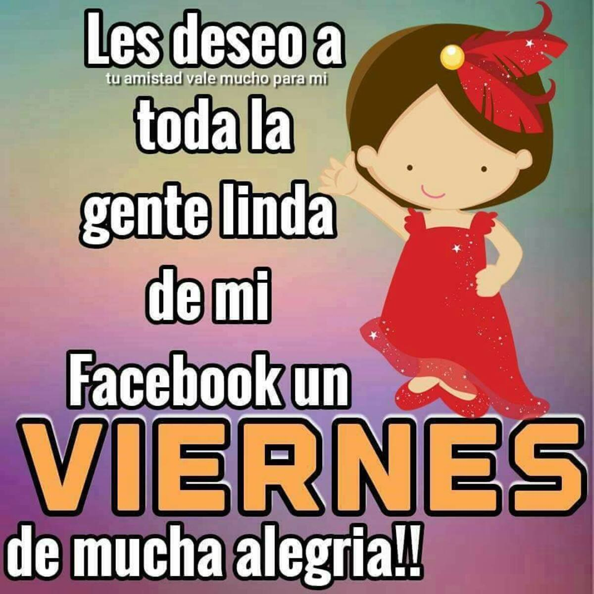 Les deseo a toda la gente de mi facebook un viernes de mucha alegria!!