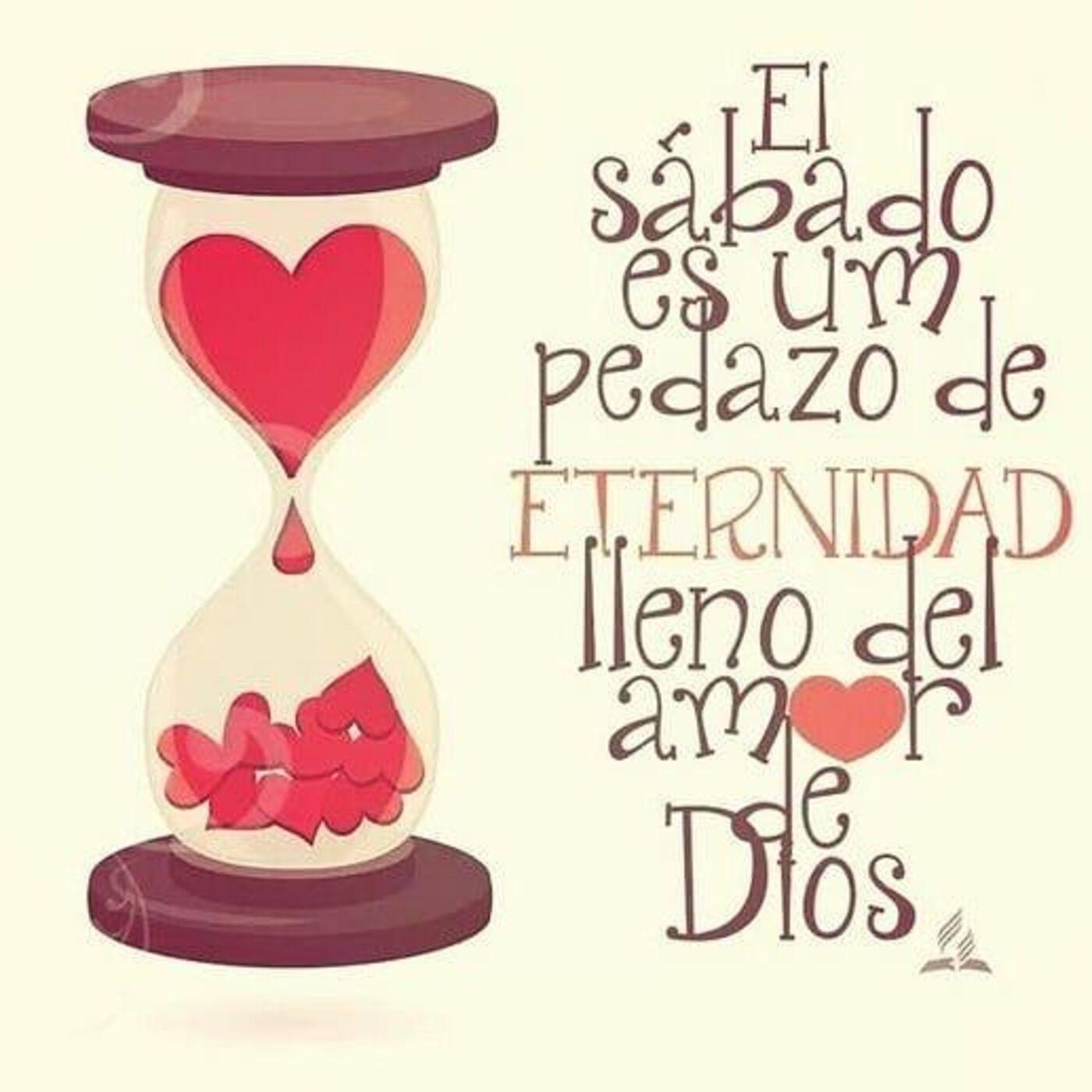 El sábado es un pedazo de eternidad lleno del amor de Dios