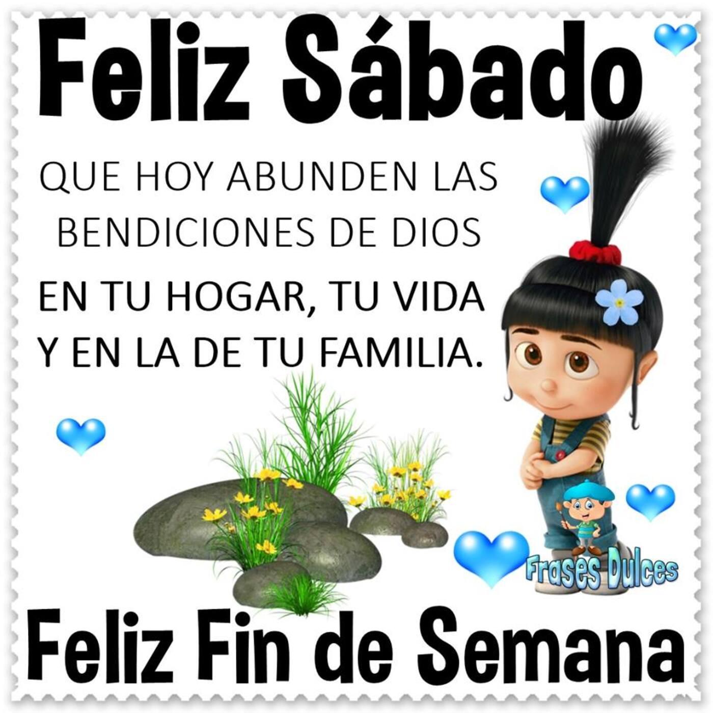 Feliz sábado que hoy abunden las bendiciones de Dios en tu hogar, tu vida y en la de tu familia. Feliz fin de semana