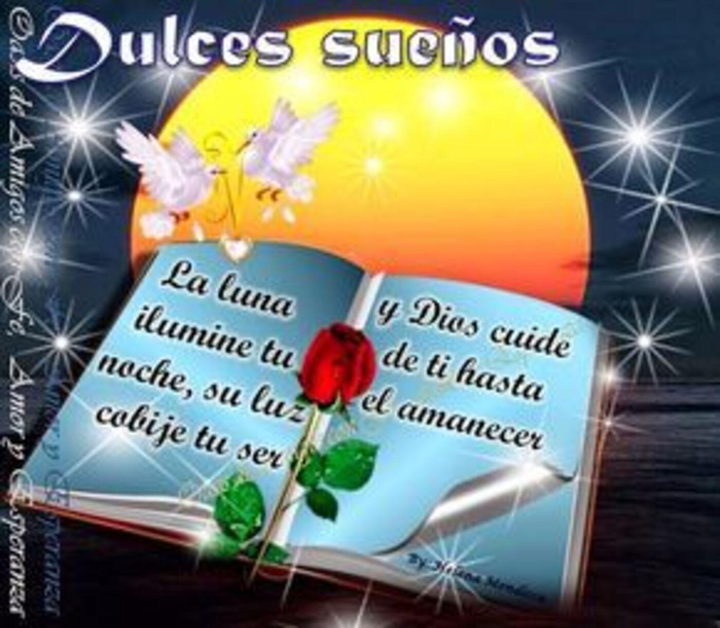 Dulces sueños, la luna ilumine tu noche, su luz cobije tu ser y Dios cuide de ti hasta el amanecer