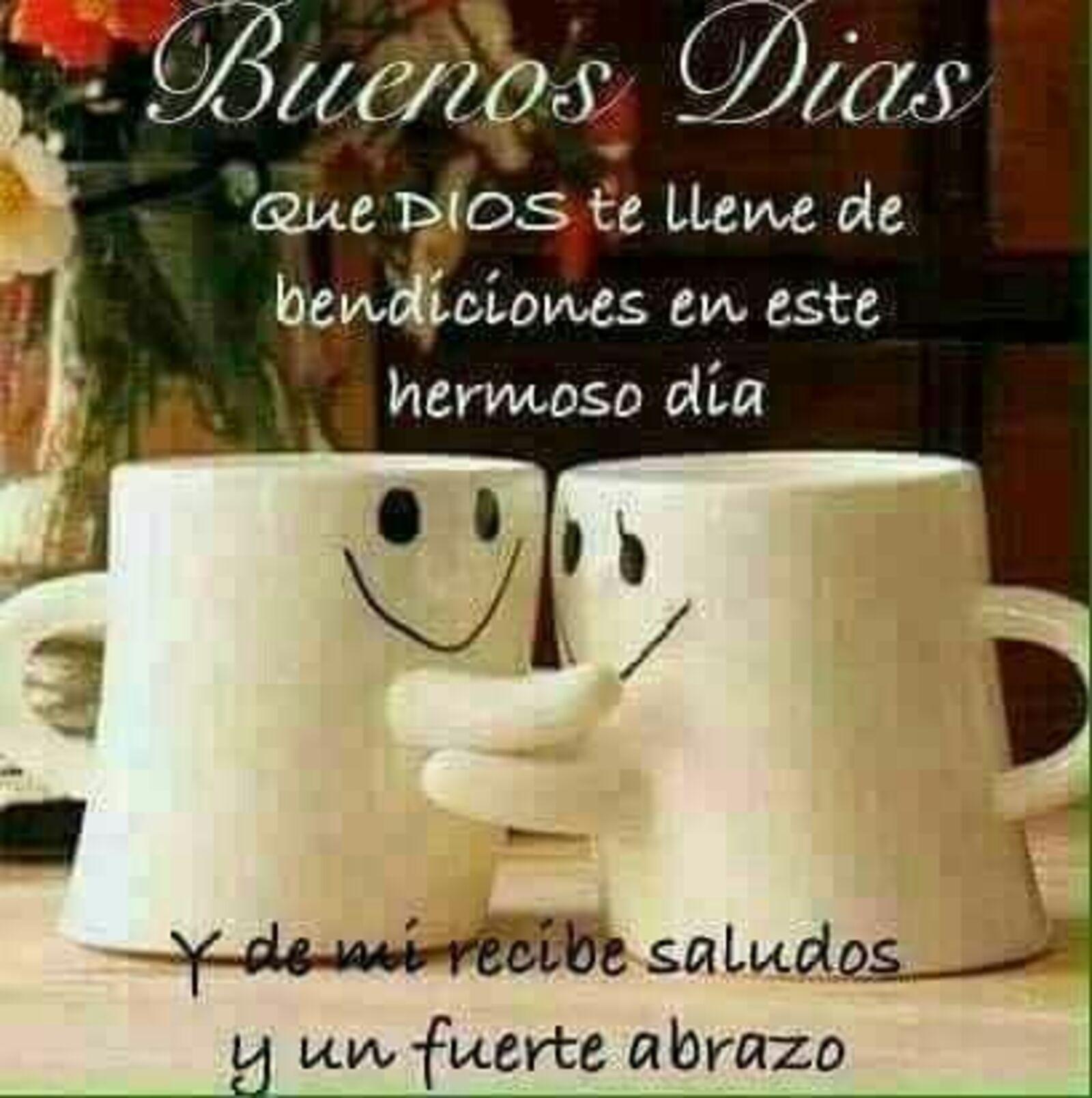 Buenos días que Dios te llene de bendiciones en este hermoso día y de mi recibe saludos y un fuerte abrazo