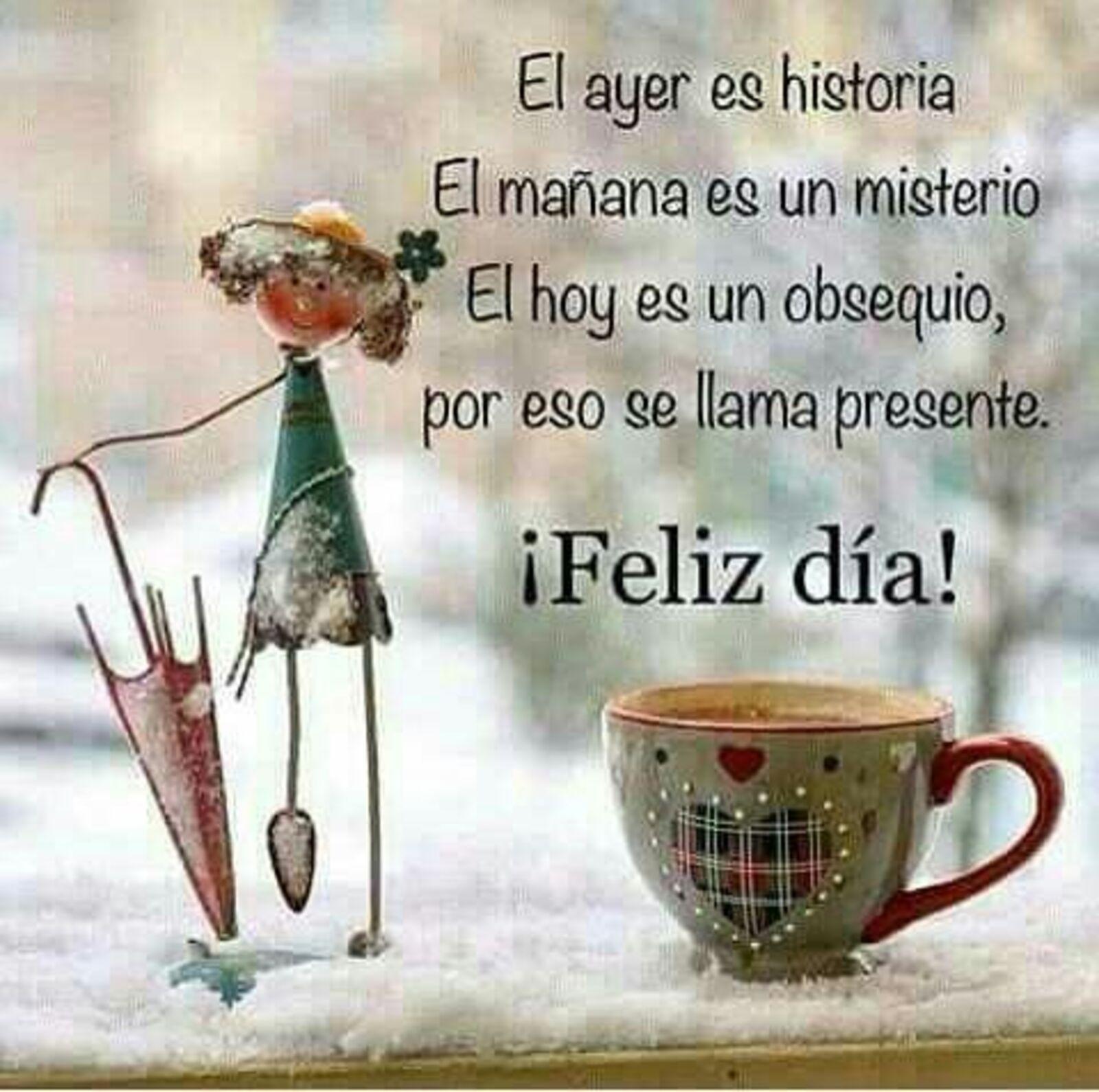 El ayer es historia, el mañana es un misterio, el hoy es obsequio, por eso se llama presente...Feliz día