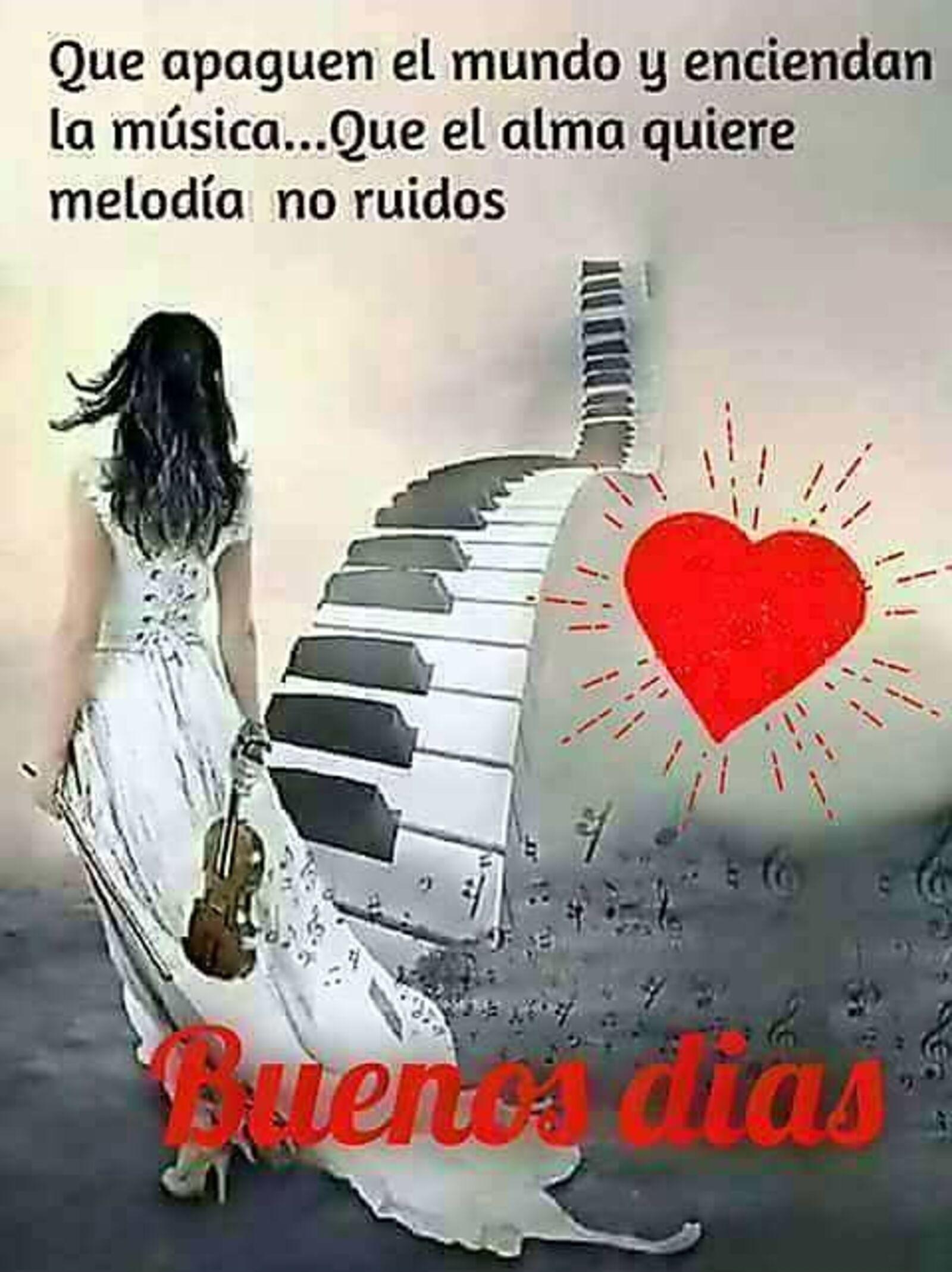 Que apaguen el mundo y enciendan la música...que el alma quiere melodía no ruidos...Buenos Días