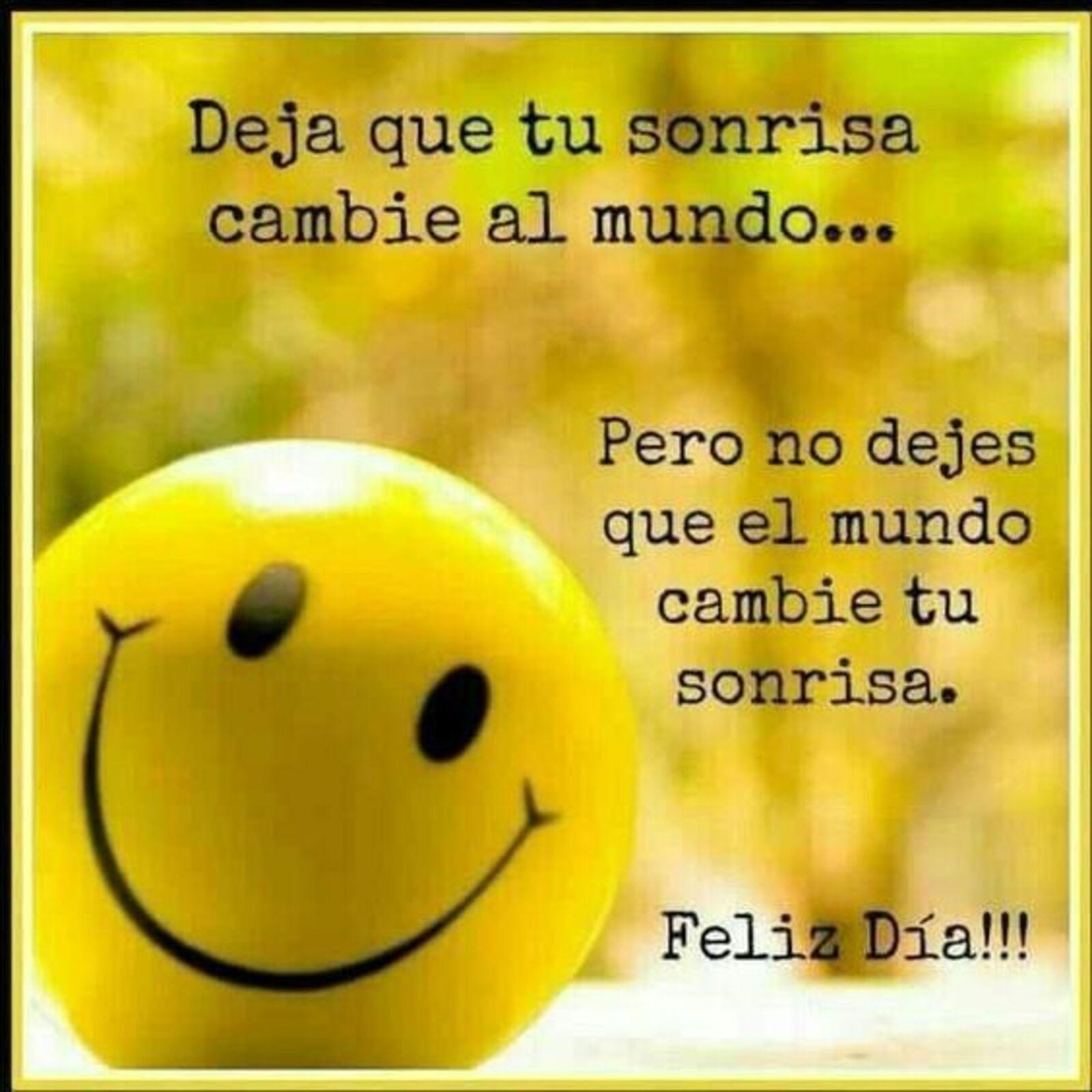 Deja que tu sonrisa cambie el mundo...pero no dejes que el mundo cambie tu sonrisa. Feliz día
