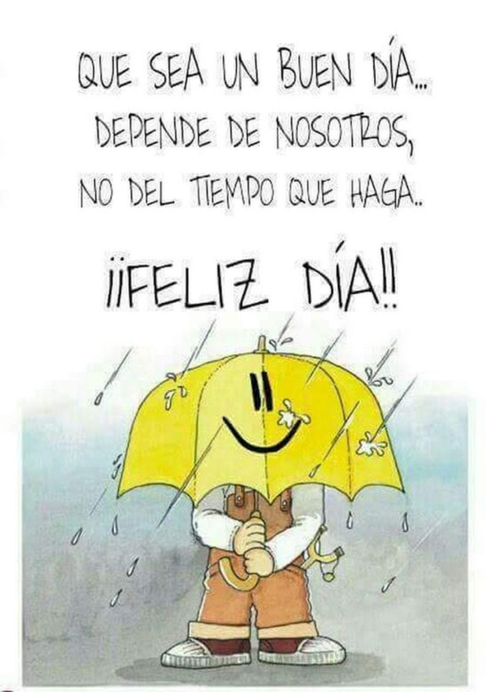 Que sea un buen día...depende de nosotros, no del tiempo que haga...feliz día