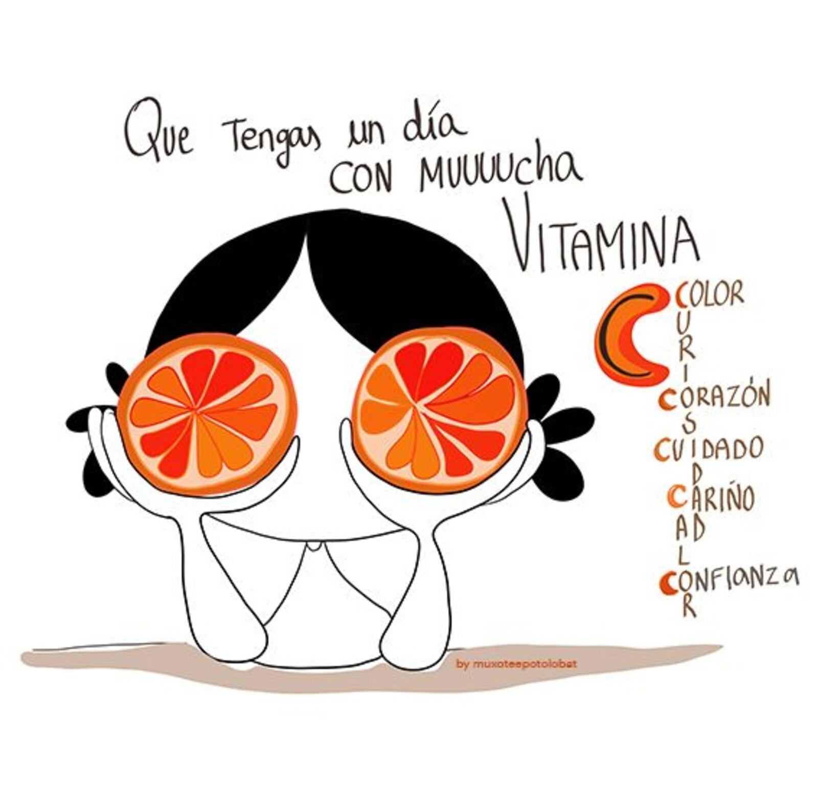 Que tengas un día con mucccha vitamina C