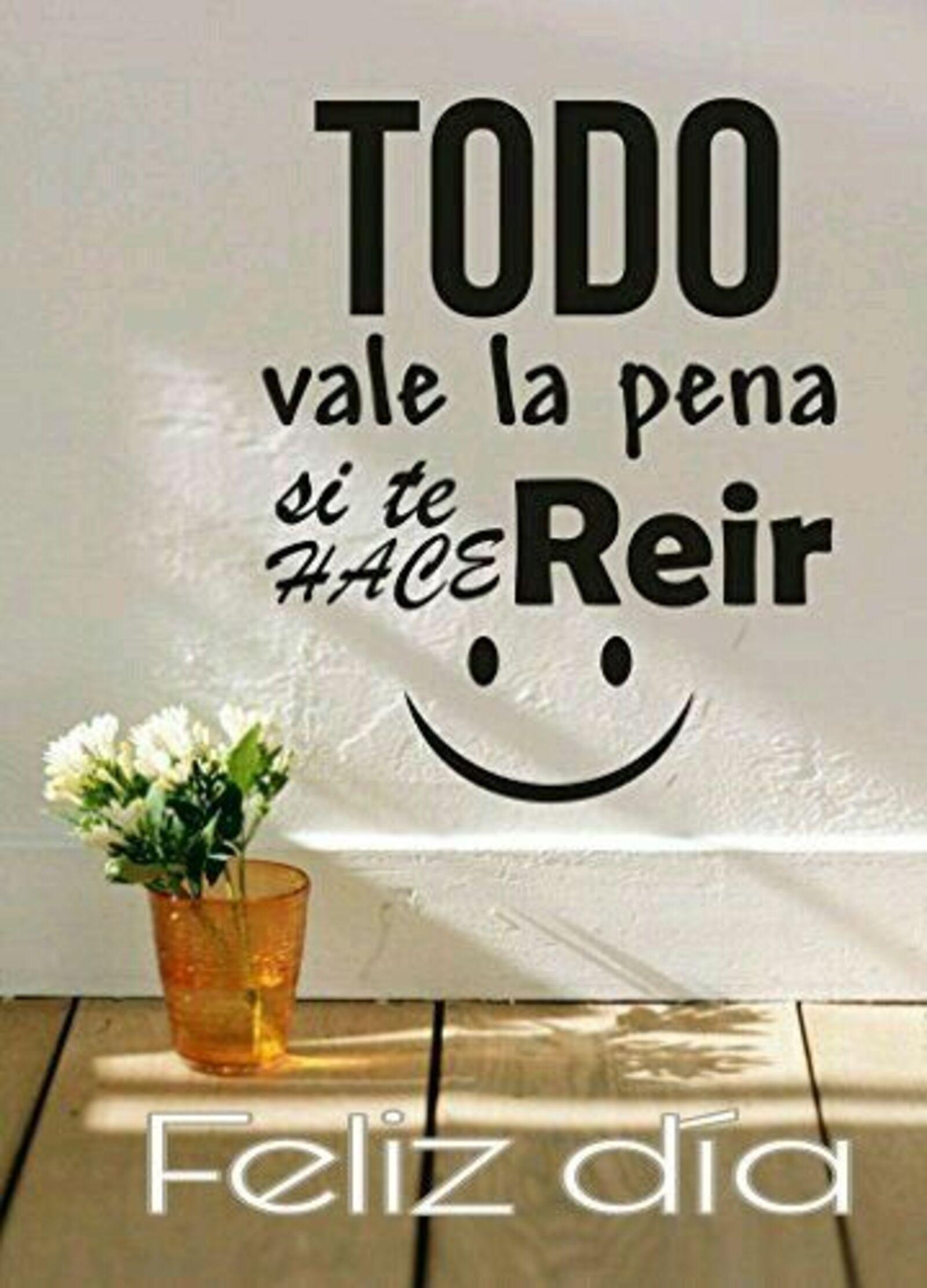 Todo vale la pena si te hace reír! Feliz día