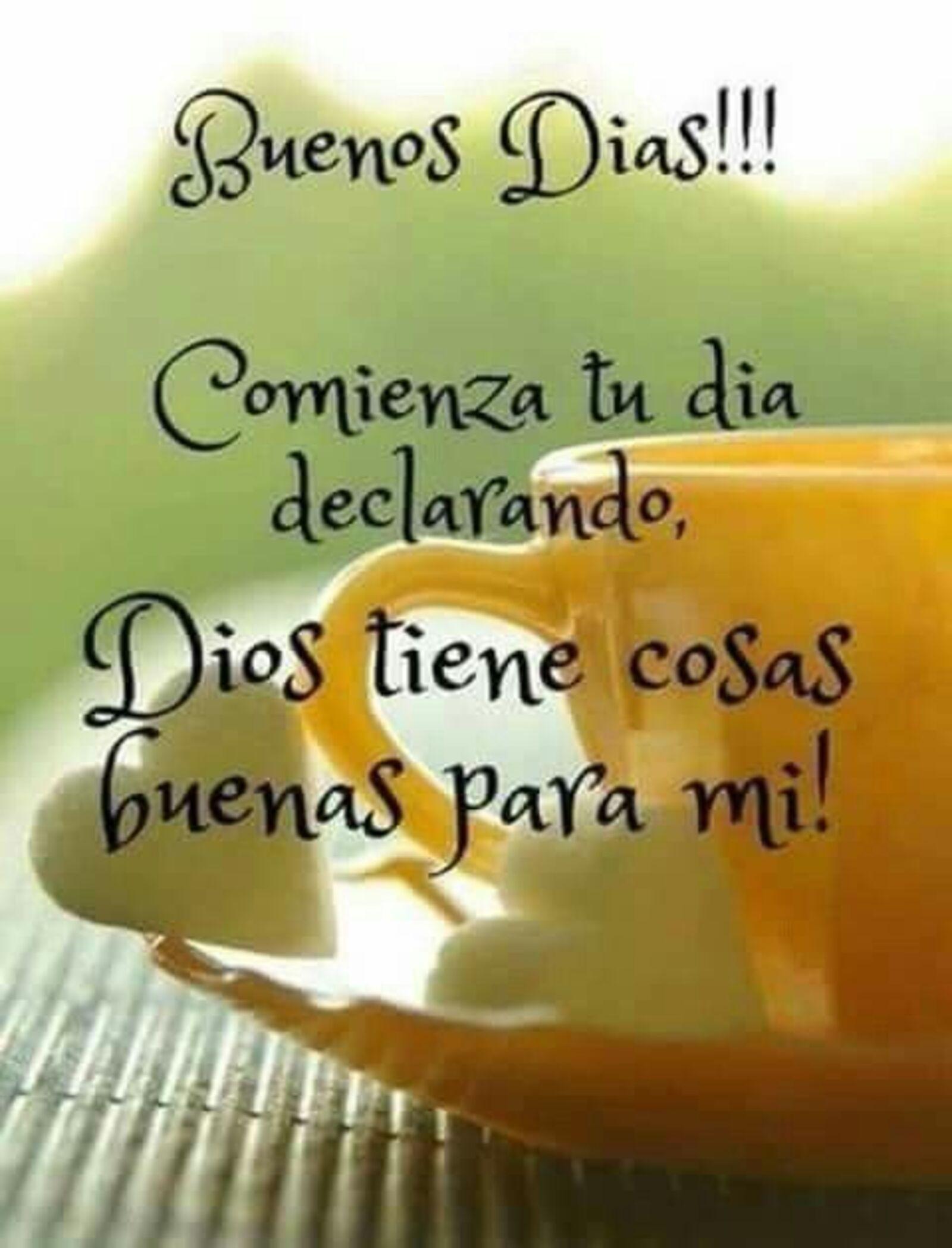 Buenos días comienza tu día declarando, Dios tiene cosas buenas para mi!