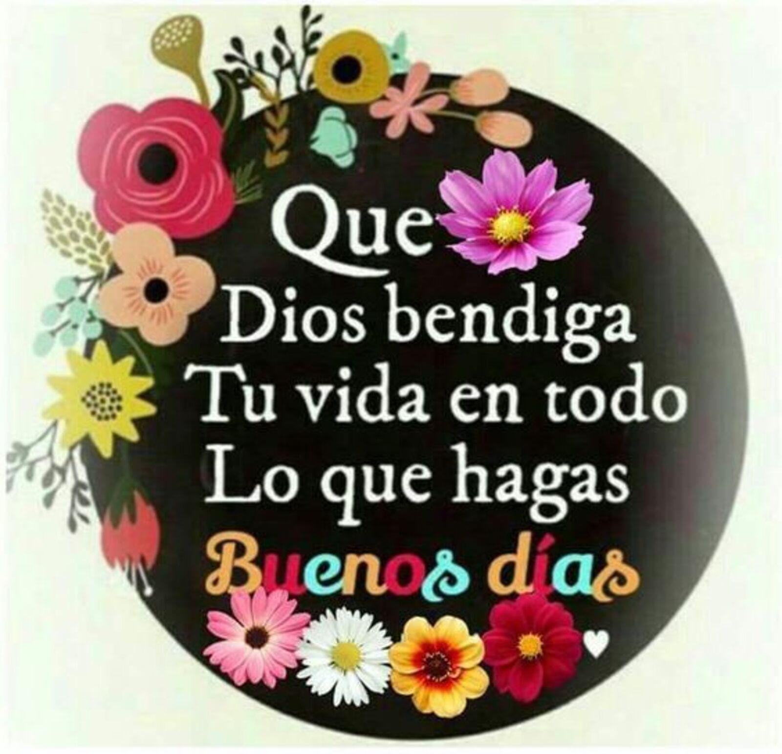 Que Dios bendiga tu vida en todo lo que hagas buenos días