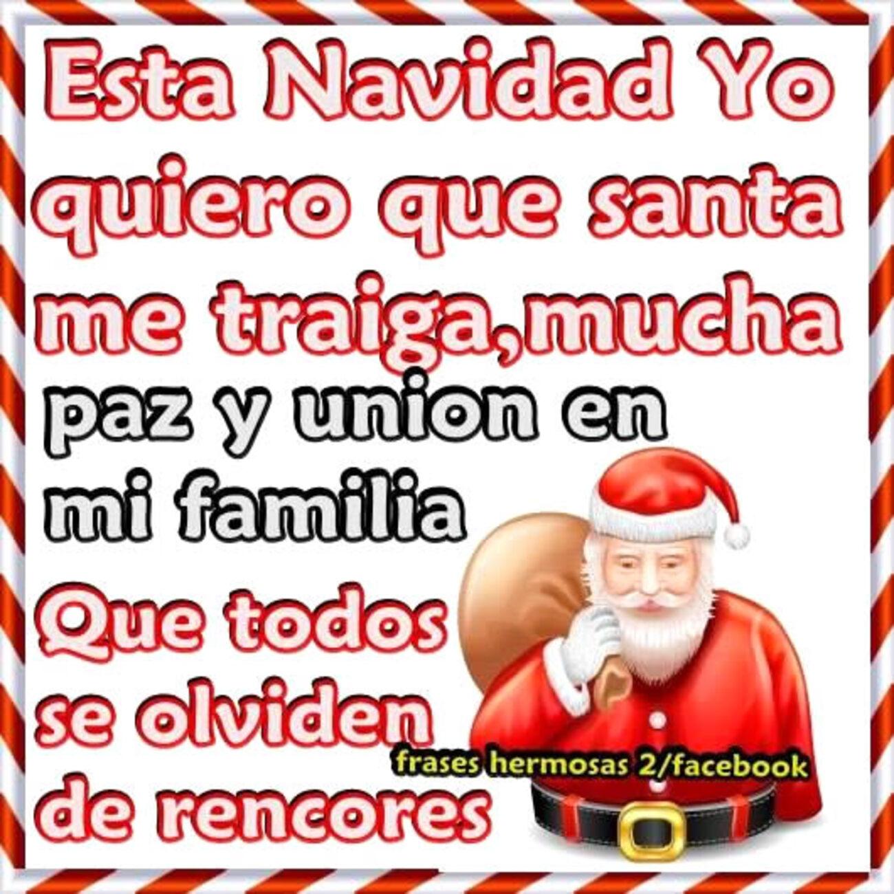 Esta Navidad yo quiero que santa me traiga, mucha paz y unionen mi familia que todos olviden de rencores