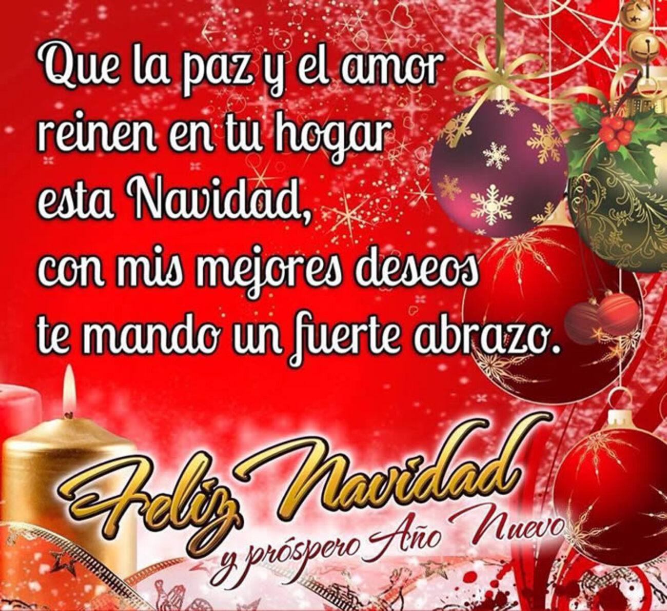 Que la paz y el amor reinen en tu hogar esta navidad, con mis mejores deseos te mando un fuerte abrazo. Feliz Navidad y próspero año nuevo.