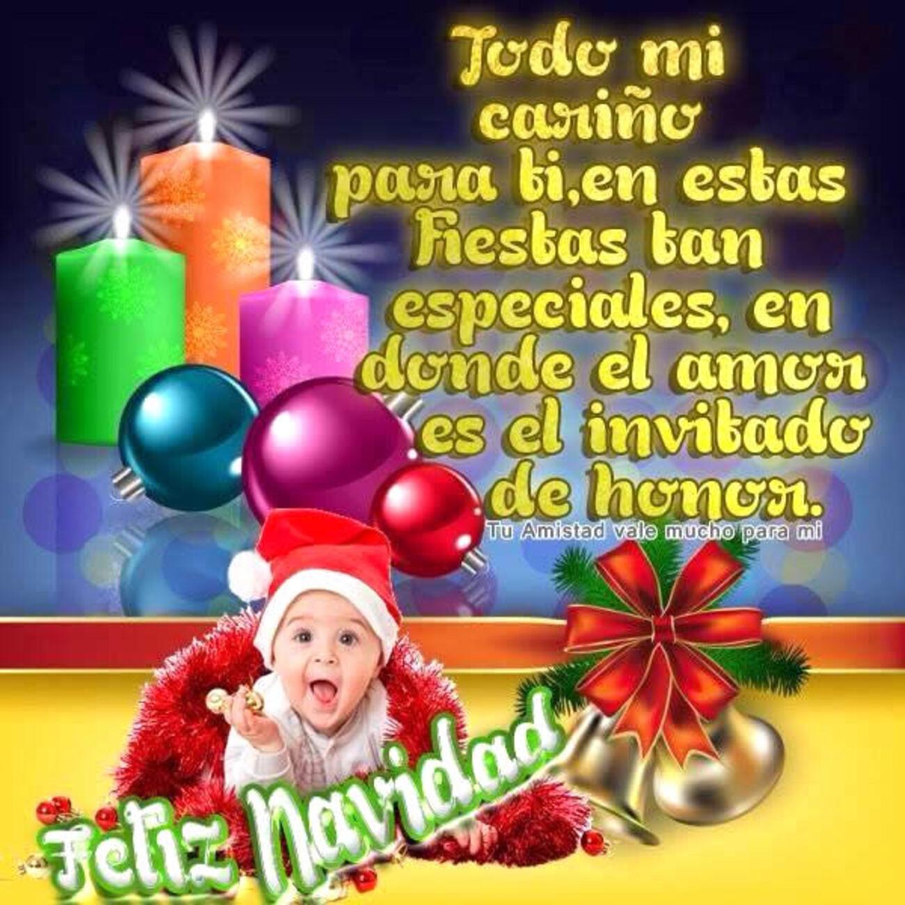 Todo mi cariño para ti, en estas fiestas tan especiales, en donde el amor es el invitado de honor. Feliz Navidad