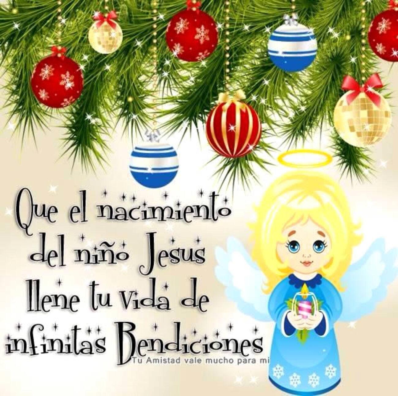 Que el nacimiento del niño Jesus llene tu vida de infinitas bendiciones