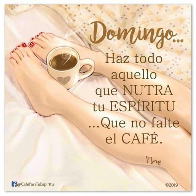 Domingo...haz todo aquello que la nutre tu espiritu...que no falte el café