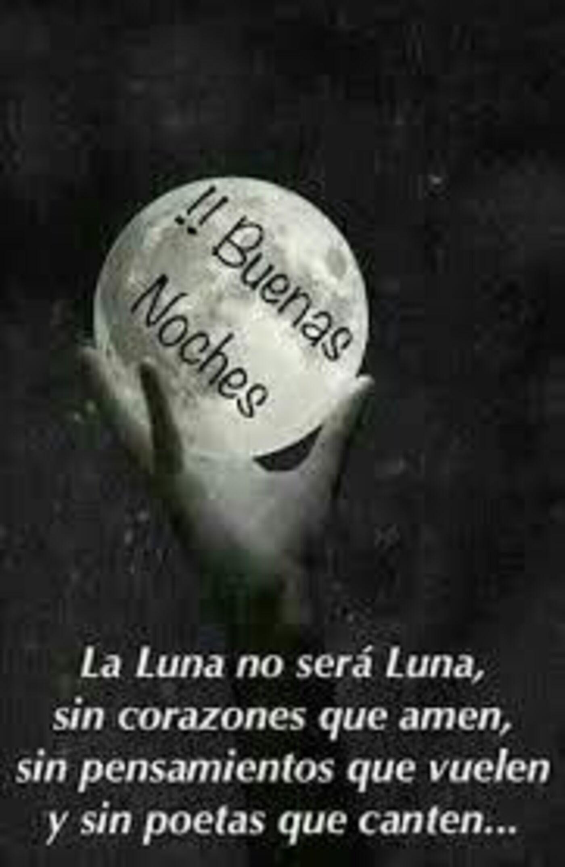 Buenas Noches La luna no será luna, sin corazones que amen, sin piensamentos que vuelen y sin poetas que canten...
