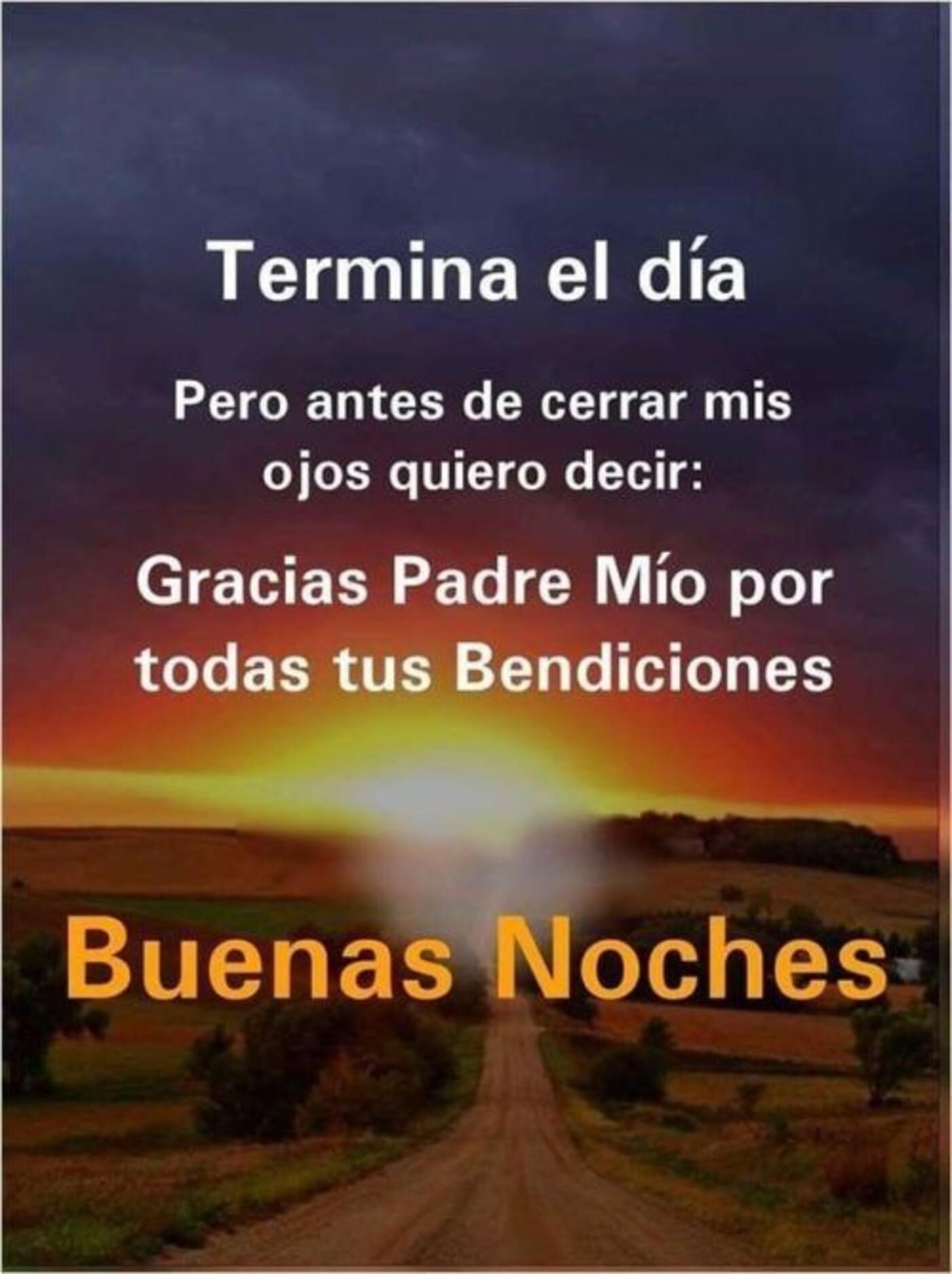 Termina el día pero antes de cerrar mis ojos quiero decir: Gracias Padre Mio por todas tus bendiciones. Buenas Noches