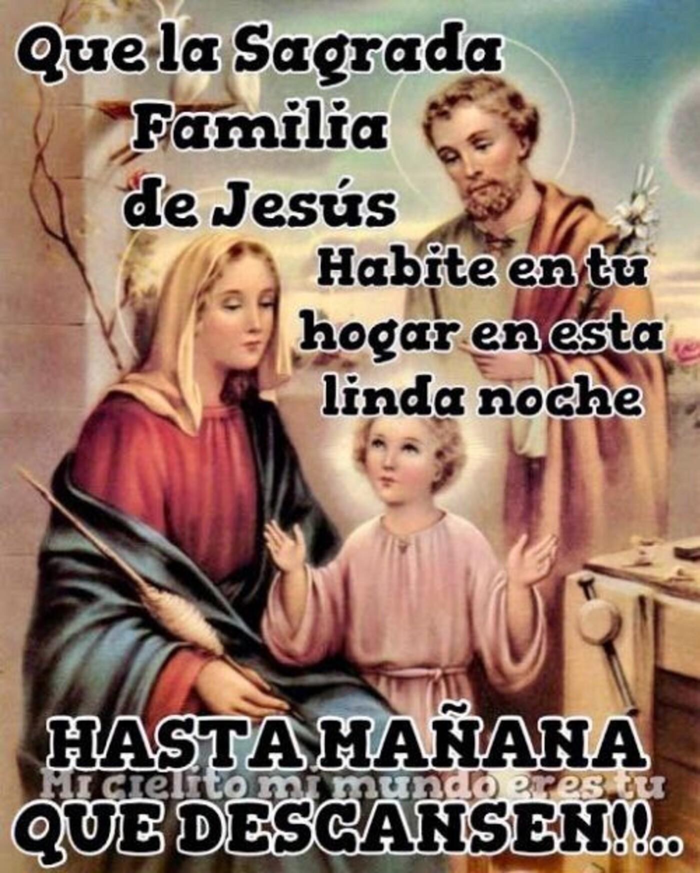 Que la Sagrada Familia De Jesús habite en tu hogar en esta linda noche. Hasta mañana que descansen