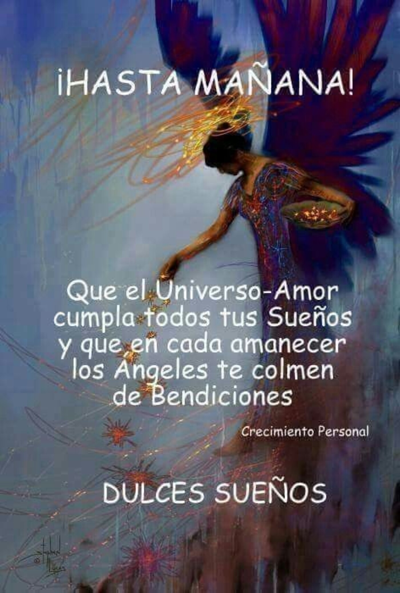 Hasta mañana que el Universo-Amor cumpla todos tus sueños y que en cada amanecer los angeles te colmen de bendiciones. Dulces sueños