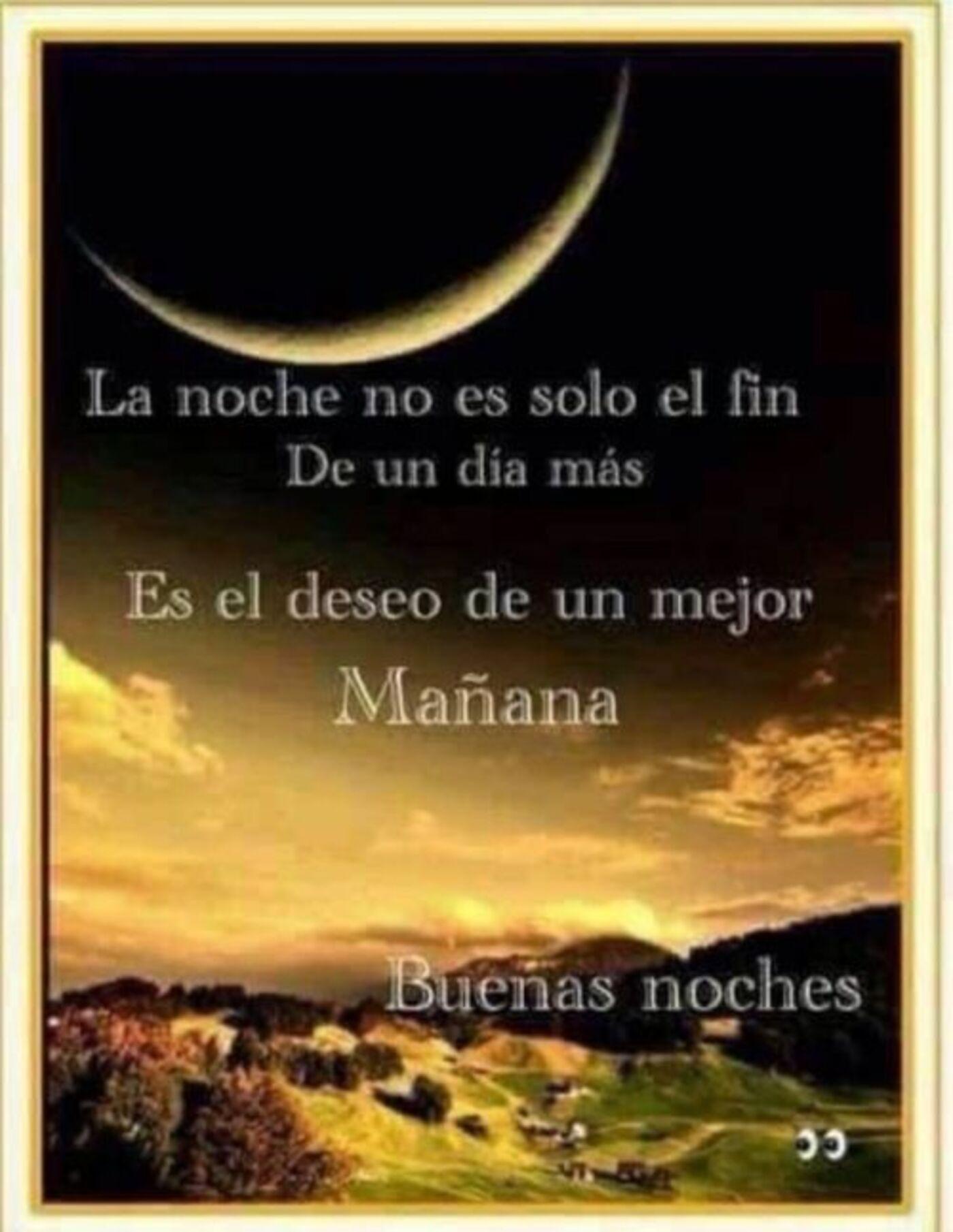 La noche no es sólo el fin de un día más es el deseo de un mejor Mañana...Buenas Noches
