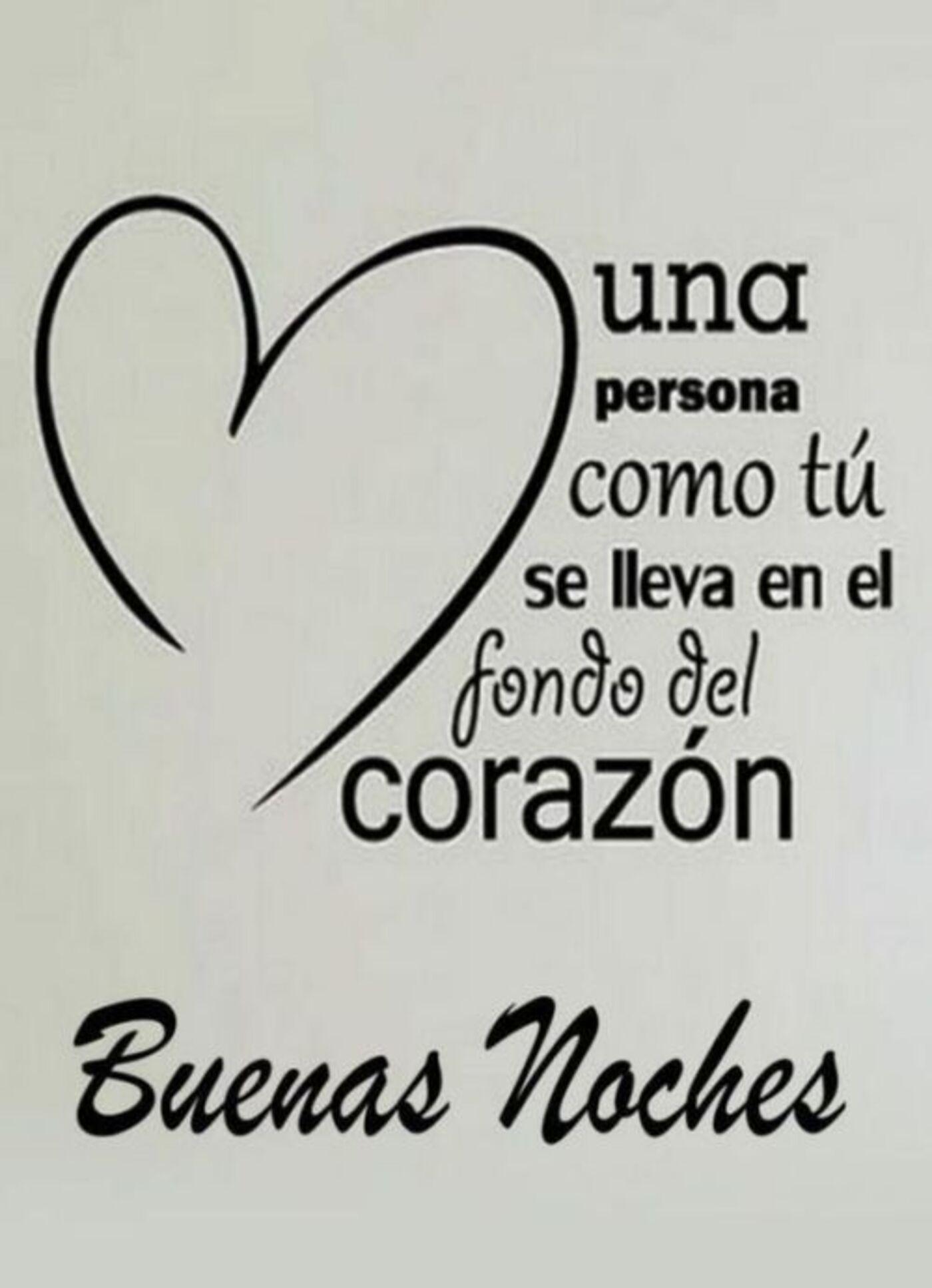 Una persona como tú se lleva en el fondo del corazón...Buenas Noches