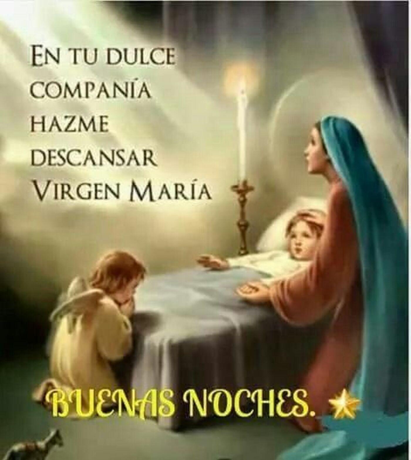 En tu dulce compañía, hazme descansar Virgen Maria BUENAS NOCHES