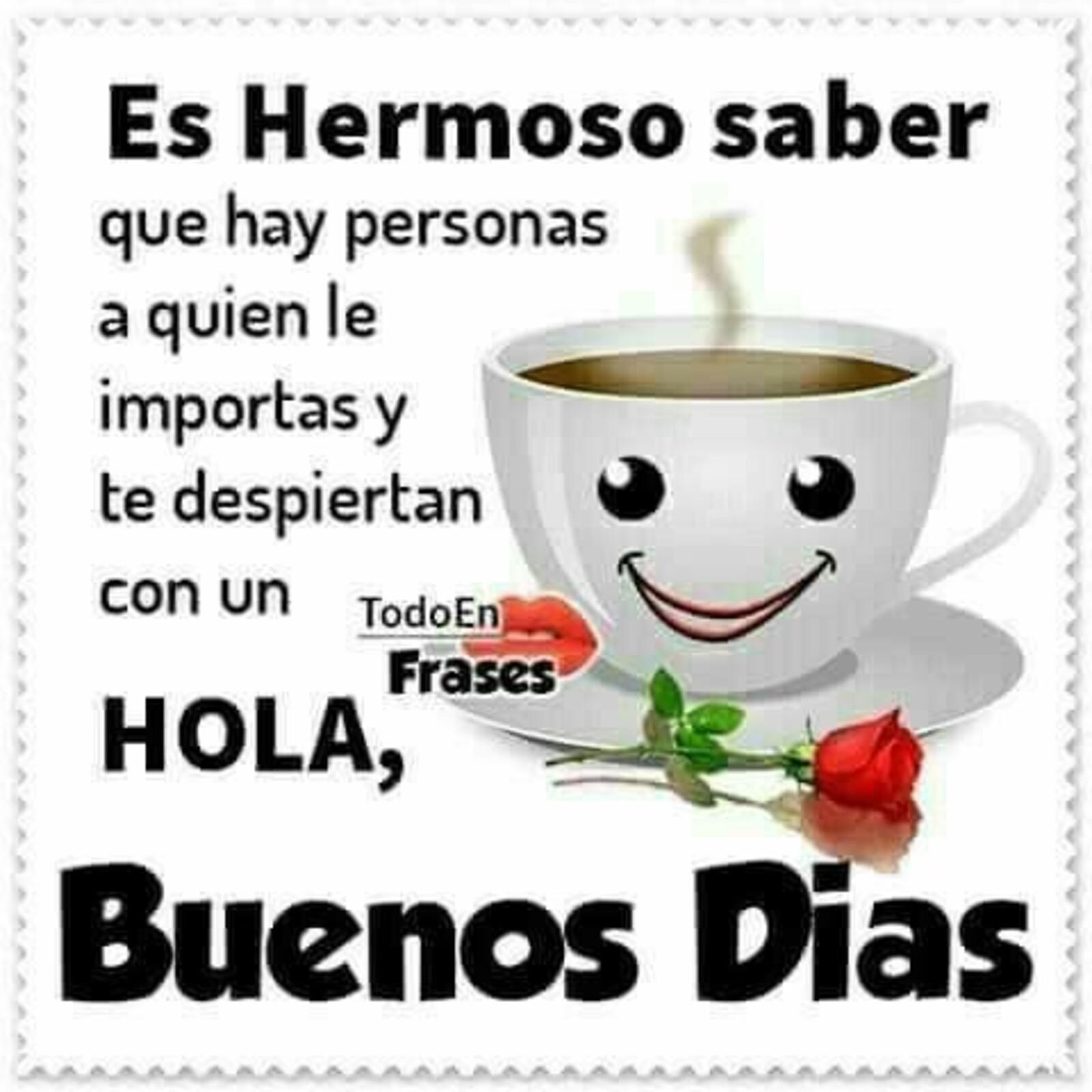 Es hermoso saber que hay personas a quien le importas y te despierten con un HOLA, Buenos Días