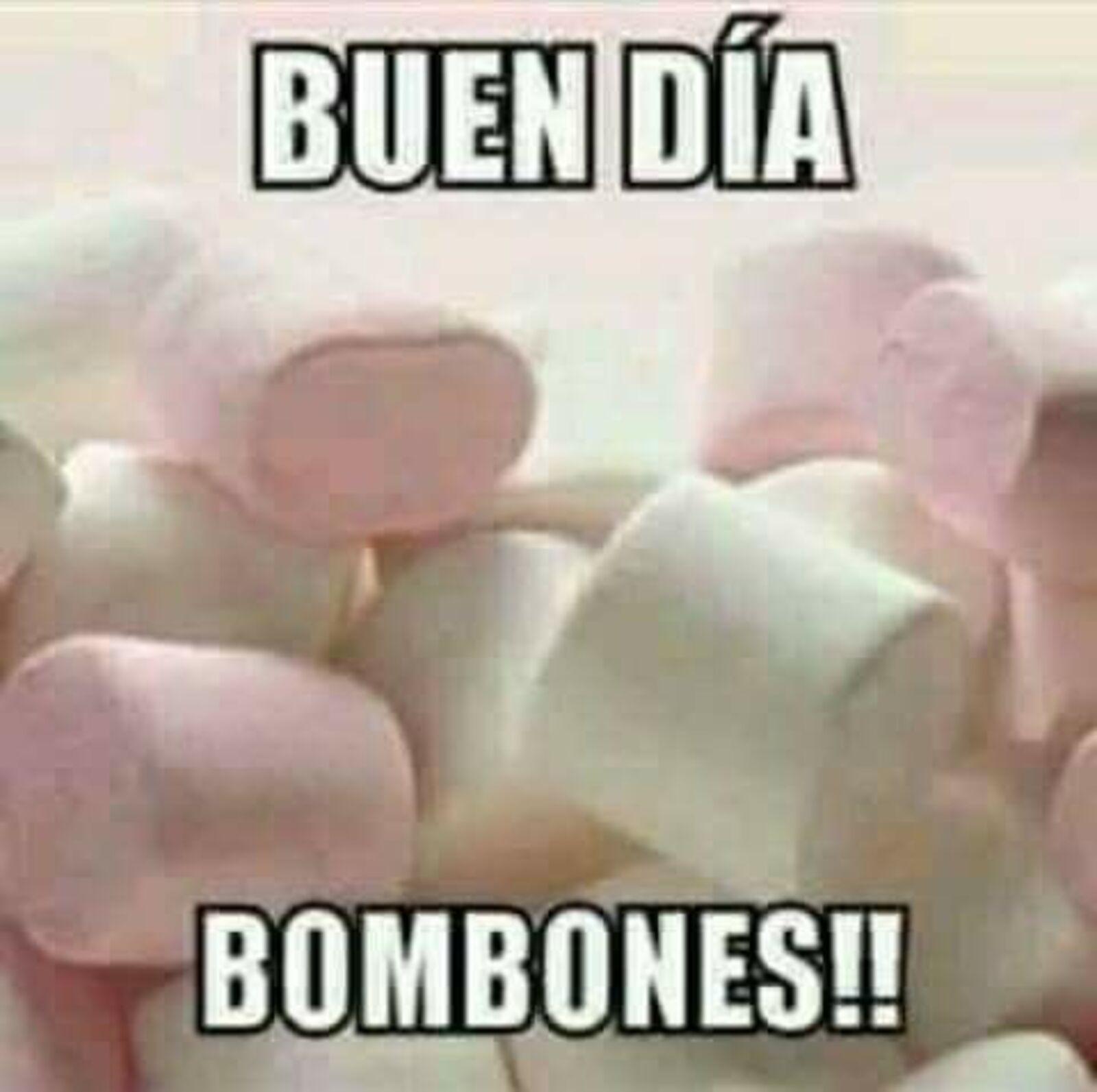 Buen Día Bombones !!