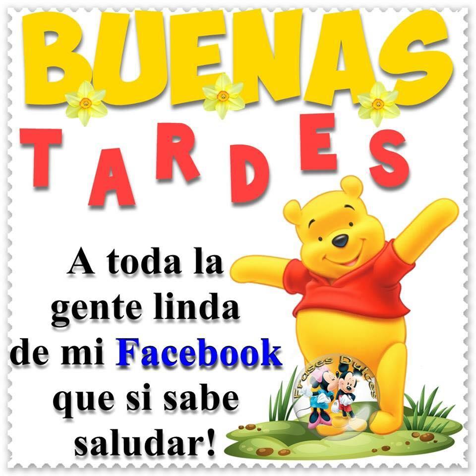 BUENAS TARDES A toda la gente linda de mi facebook que si sabe saludar !