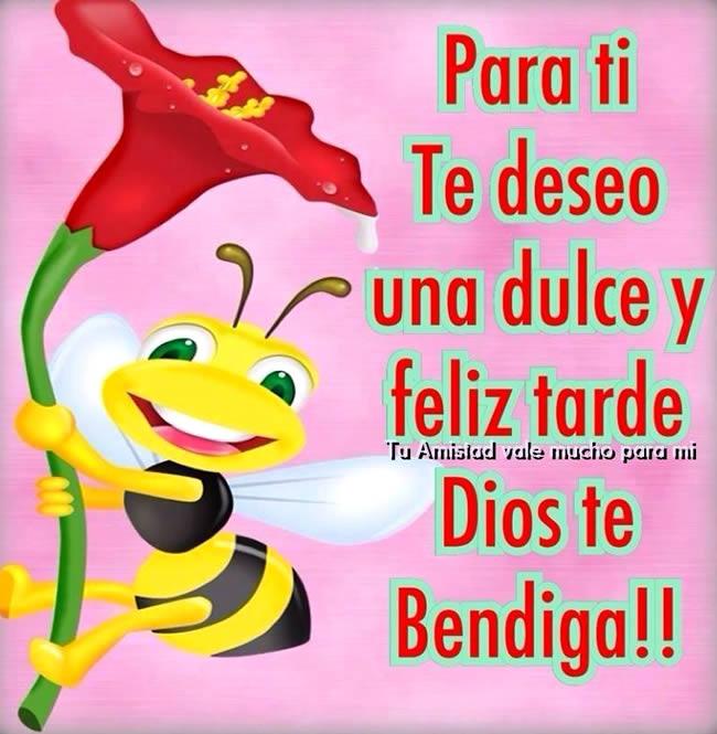 Para ti te deseo una dulce y Feliz Tarde. Dios te bendiga !!