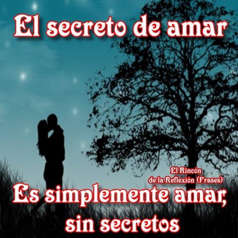 El secreto de amar es simplemente amar, sin secretos.