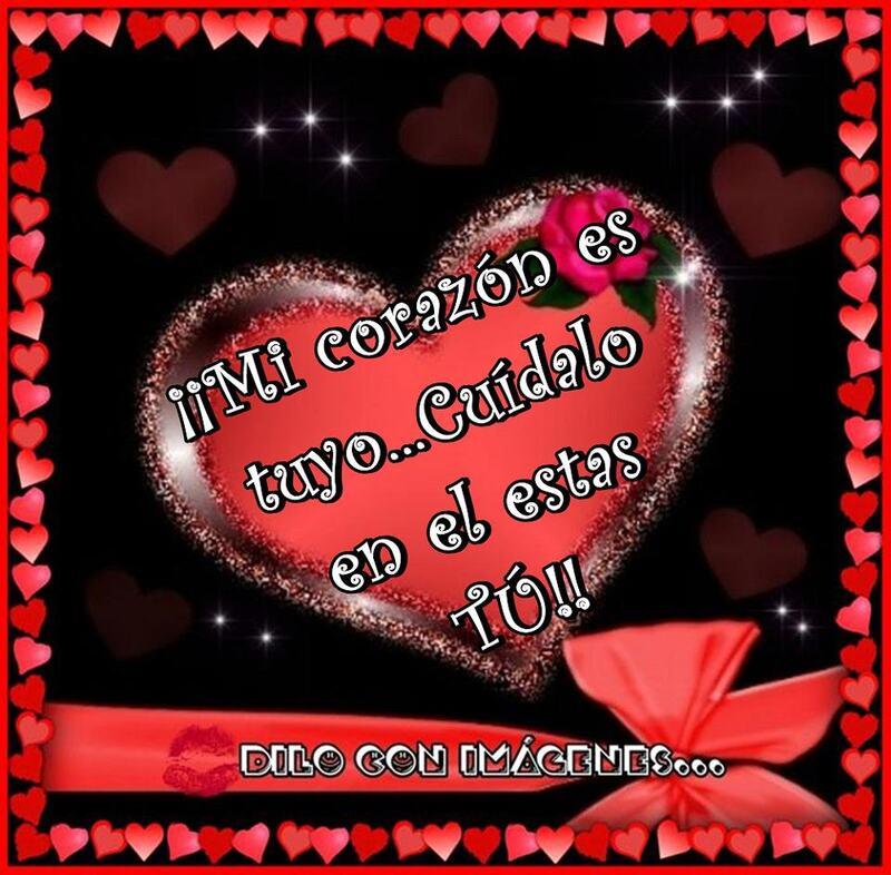 Mi corazón es tuyo!... Cuidalo en el estas tu!!