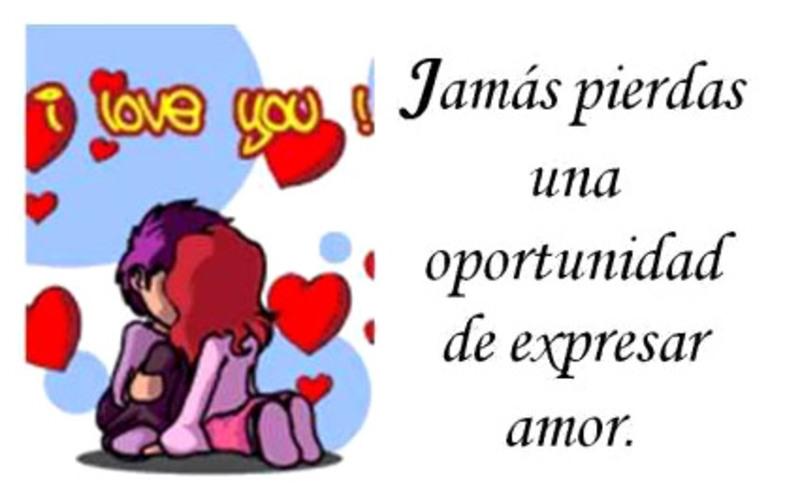Jamás pierdas una oportunidad de expresar Amor.