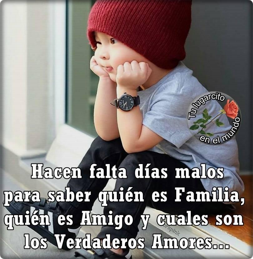 """""""Hacen falta dias malos, para saber quien es Familia....."""""""